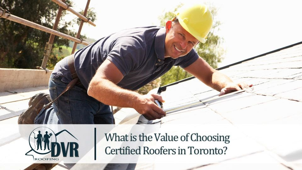 What is the value of choosing certified roofers in Toronto certifiedrooferstoronto