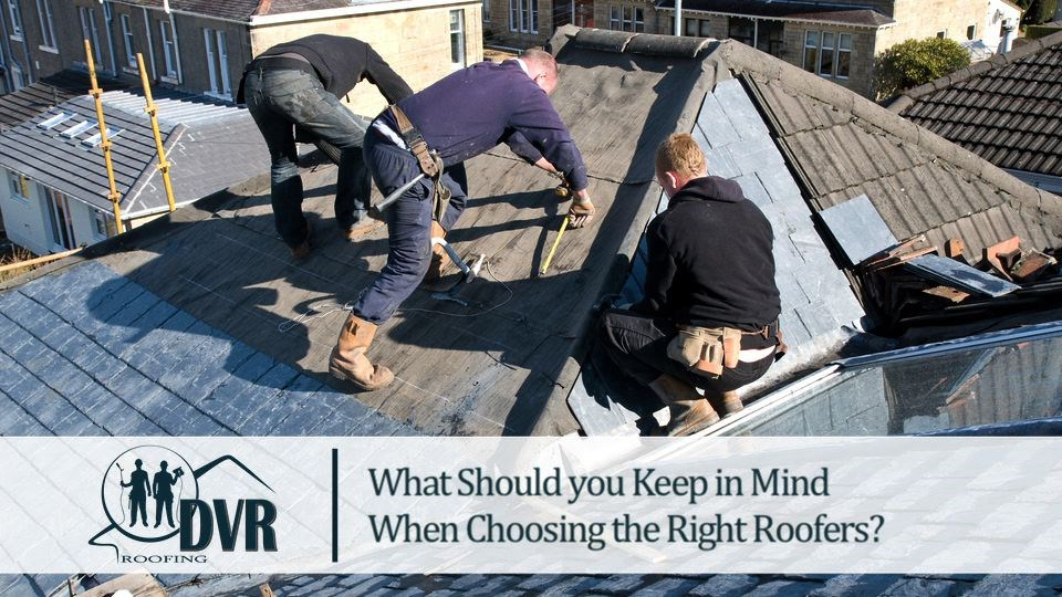 What should you keep in mind when choosing the right roofers choosingtherightroofers
