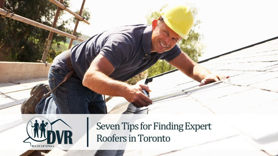 Seven Tips for Finding Expert  Roofers in Toronto expertrooferstoronto