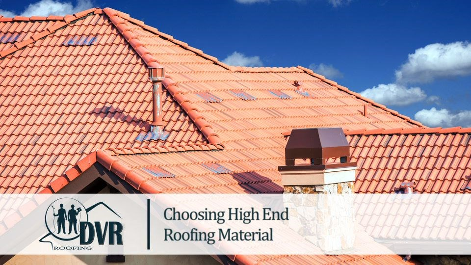 Choosing High End Roofing Material highendroofing
