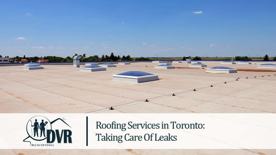 Roofing Services in Toronto Taking Care Of Leaks roofingservicestoronto